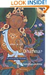 What Is the Dharma?: The Essential Te...