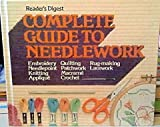Readers Digest COMPLETE GUIDE TO NEEDLEWORK: Embroidery, Needlepoint, Knitting, Applique, Quilting, Patchwork, Macrame, Crochet, Rug-Making, Lacework (WITH COMPLETE ILLUSTRATED INSTRUCTIONS)