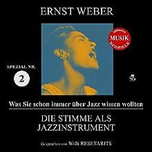 Die Stimme als Jazzinstrument (Was Sie schon immer über Jazz wissen wollten: Spezial 2) Hörbuch von Ernst Weber Gesprochen von: Willi Resetarits