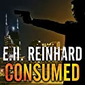 Consumed: An Agent Hank Rawlings FBI Thriller Series, Book 2 Audiobook by E.H. Reinhard Narrated by Todd McLaren