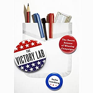 The Victory Lab: The Secret Science of Winning Campaigns | [Sasha Issenberg]