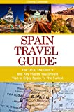 img - for Spain Travel Guide: The Do's, The Dont's and Key Places You Should Visit to Enjoy Spain To The Fullest book / textbook / text book