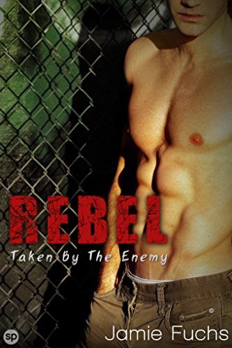 Jamie Fuchs - Rebel 3: Taken by the Enemy