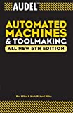 Audel Automated Machines and Toolmaking (Audel Technical Trades Series)