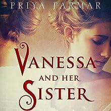 Vanessa and Her Sister: A Novel (       UNABRIDGED) by Priya Parmar Narrated by Emilia Fox, Clare Corbett, Julian Rhind-Tutt, Daniel Pirrie, Anthony Calf