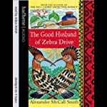 The Good Husband of Zebra Drive (       ABRIDGED) by Alexander McCall Smith Narrated by Adjoa Andoh