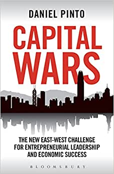 Capital Wars: The New East-West Challenge For Entrepreneurial Leadership And Economic Success