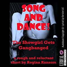 Song and Dance!: The Showgirl Gets Gangbanged: A Rough and Reluctant Erotica Story (       UNABRIDGED) by Regina Ransom Narrated by Vivian Lee Fox