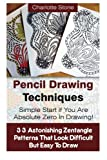 img - for Pencil Drawing Techniques: Simple Start If You Are Absolute Zero In Drawing!: (WITH PICTURES! 33 Astonishing Zentangle Patterns That Look Difficult ... How To Draw: Zentangle Basics) (Volume 2) book / textbook / text book