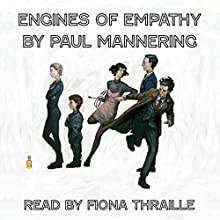 Engines of Empathy (       UNABRIDGED) by Paul Mannering Narrated by Fiona Thraille