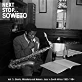 Next Stop ... Soweto Vol. 3: Giants, Ministers And Makers: Jazz In South Africa 1963-1984