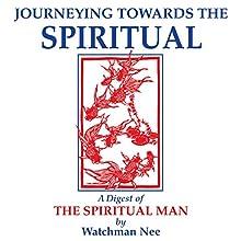 Journeying Towards the Spiritual | Livre audio Auteur(s) : Watchman Nee Narrateur(s) : Josh Miller
