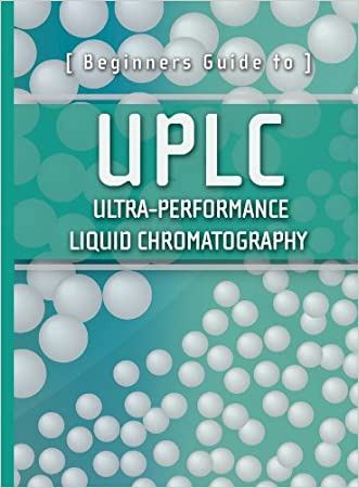 Beginners Guide to UPLC: Ultra-Performance Liquid Chromatography (Waters Series)