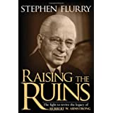 Raising the Ruins: The Fight to Revive the Legacy of Herbert W. Armstrong ~ Stephen Flurry