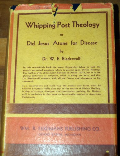 Whipping-Post Theology or Did Jesus Atone for Disease? PDF