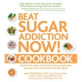 Beat Sugar Addiction Now Cookbook: 120 Recipes That Cure Your Type of Sugar Addiction and Help You Lose Weight and Feel Great!by Jacob Teitelbaum