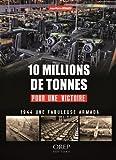 10 millions de tonnes pour une victoire : L'arsenal de la démocratie pendant la bataille de France en 1944 Jean-Pierre Benamou
