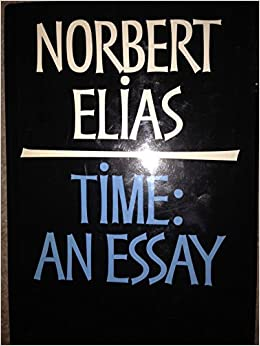 Essay on time norbert elias, in the...
