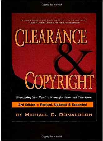 Clearance and Copyright: Everything You Need to Know for Film and Television written by Michael C. Donaldson