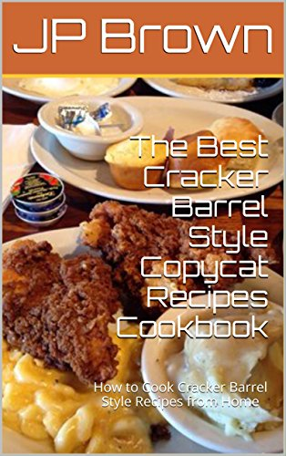 the-best-cracker-barrel-style-copycat-recipes-cookbook-how-to-cook-cracker-barrel-style-recipes-from
