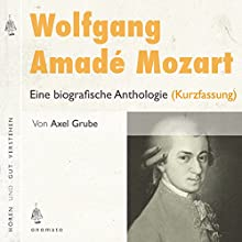 Wolfgang Amadé Mozart: Eine biografische Anthologie Hörbuch von Axel Grube Gesprochen von: Axel Grube