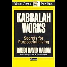 Kabbalah Works: Secrets for Purposeful Living Audiobook by David Aaron Narrated by David Aaron