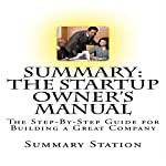Summary: The Startup Owner's Manual: The Step-by-Step Guide for Building a Great Company |  Summary Station