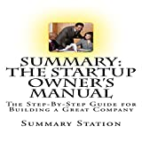 Summary: The Startup Owner's Manual: The Step-by-Step Guide for Building a Great Company