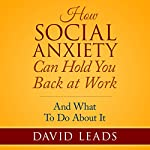 How Social Anxiety Can Hold You Back at Work: And What to Do About It | David Leads