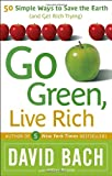 Go Green, Live Rich: 50 Simple Ways to Save the Earth and Get Rich Trying (076792973X) by Bach, David