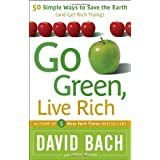 Go Green, Live Rich: 50 Simple Ways to Save the Earth and Get Rich Trying ~ David Bach