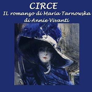 Circe: Il romanzo di Maria Tarnowska: [Circe: The Novel About Maria Tarnowska] | [Annie Vivanti]