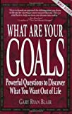 img - for What Are Your Goals: Powerful Questions to Discover What You Want Out of Life book / textbook / text book