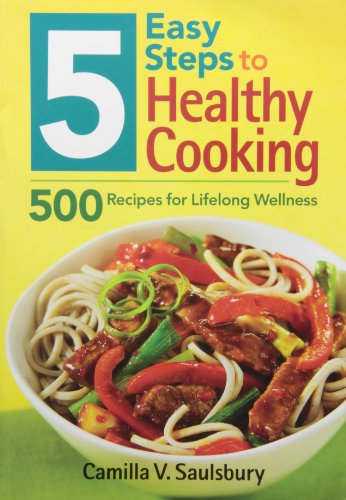 5 Easy Steps to Healthy Cooking: 500 Recipes for Lifelong Wellness by Camilla Saulsbury