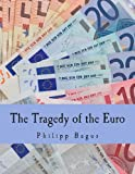 Philipp Bagus The Tragedy of the Euro (Large Print Edition)
