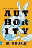 Authority: A Novel (The Southern Reach Trilogy) (0374104107) by VanderMeer, Jeff