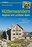 Hüttenwandern Allgäuer und Lechtaler Alpen: Die 35 schönsten Wanderungen und Gipfeltouren, mit Tourentipps zum Hüttenwandern mit Kindern und Trekking von Hütte zu Hütte (Erlebnis Wandern)