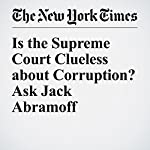 Is the Supreme Court Clueless about Corruption? Ask Jack Abramoff   Carl Hulse