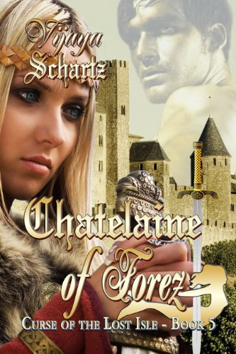 Book: Chatelaine of Forez (Curse of the Lost Isle) by Vijaya Schartz