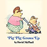 Pig Pig Grows Up | Daivd McPhail