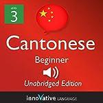 Learn Cantonese - Level 3 Beginner Cantonese, Volume 1: Lessons 1-25: Beginner Cantonese #2 |  Innovative Language Learning