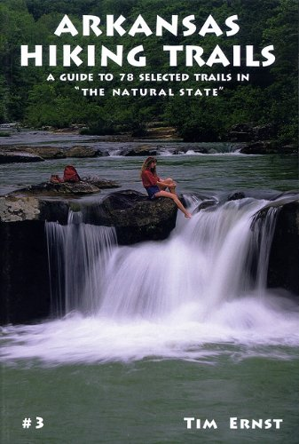 Arkansas Hiking Trails: A Guide to 78 Selected Trails in 