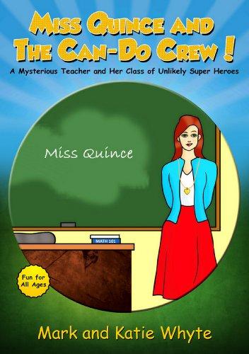 Miss Quince and the Can-Do Crew!: The Mysterious Teacher and Her Class of Unlikely Super Heroes PDF