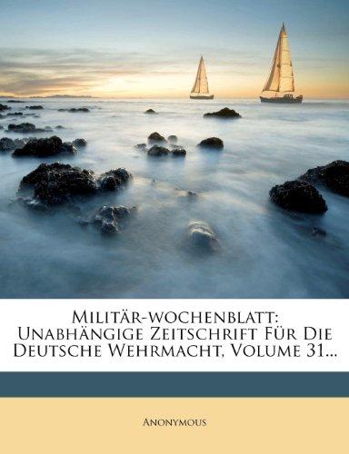 Militär-wochenblatt: Unabhängige Zeitschrift Für Die Deutsche Wehrmacht, Volume 31...