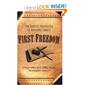 First Freedom: The Baptist Perspective on Religious Liberty Thomas White, Jason G. Duesing and Malcom B. Yarnell