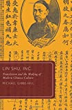 "Michael Gibbs Hill, ""Lin Shu, Inc.: Translation and the Making of Modern Chinese Culture"" (Oxford UP, 2013)"