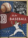 B Is for Baseball: Running the Bases from A to Z (0811860965) by Chronicle Books Staff
