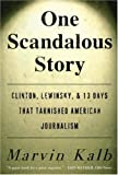 One Scandalous Story: Clinton, Lewinsky, and Thirteen Days That Tarnished American Journalism