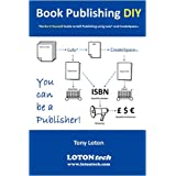 Book Publishing DIY : The Do It Yourself Guide to Self-Publishing Using Lulu and CreateSpaceby Mr Tony Loton