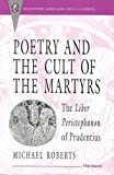 Poetry and the Cult of the Martyrs: The Liber Peristephanon of Prudentius (Recentiores: Later Latin Texts and Contexts) (0472104497) by Roberts, Michael